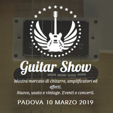 Guitar Show 2019 – March 10th – Padova