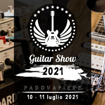 Guitar Show 2021 – July 10/11 – Padova